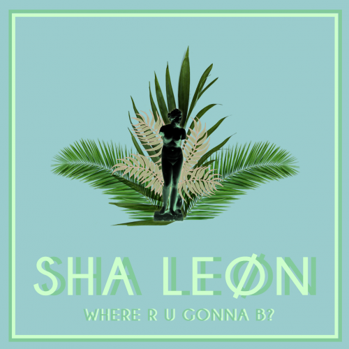 sha-leon-where-r-u-gonna-b-