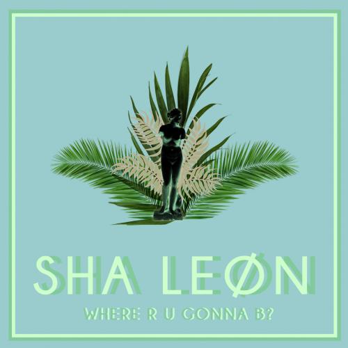 sha-leon-where-r-u-gonna-b-