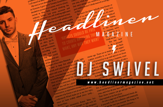 Swivel On This: Headliner Magazine x DJ Swivel